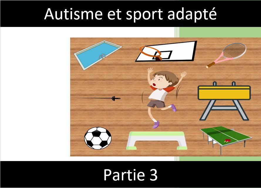 Autisme et sport (III) :Approche pratique du sport adapté dans l'autisme